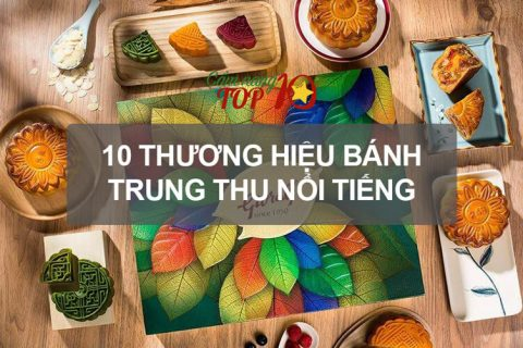 10 Thuong Hieu Banh Trung Thu Noi Tieng